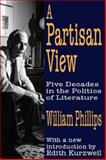 A Partisan View : Five Decades in the Politics of Literature, Phillips, William, 0765805529