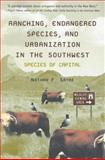 Ranching, Endangered Species, and Urbanization in the Southwest : Species of Capital, Sayre, Nathan F., 0816525528