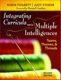 Integrating Curricula with Multiple Intelligences : Teams, Themes, and Threads, Fogarty, Robin J. and Stoehr, Judy, 1412955521