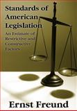 Standards of American Legislation : An Estimate of Restrictive and Constructive Factors, Freund, Ernst, 1584775521