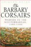 The Barbary Corsairs, Jacques Heers, 1853675520