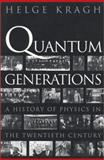 Quantum Generations -A History of Physics in the Twentieth Century, Kragh, Helge, 0691095523