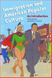 Immigration and American Popular Culture 9780814775523