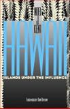 Hawaii : Islands under the Influence, Kent, Noel J., 0824815521