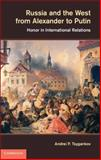 Russia and the West from Alexander to Putin : Honor in International Relations, Tsygankov, Andrei P., 1107025524