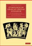 Etymologicum Graecae Linguae Gudianum : Et Alia Grammaticorum Scripta e Codicibus Manuscriptis Nunc Primum Edita, , 1108015522