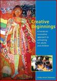 Creative Beginnings : A Hands-on Innovative Approach to Artmaking for Adults and Children, Solomon, Lindy Anne, 1919855521