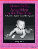 Motor Skills Acquisition in the First Year : An Illustrated Guide to Normal Development, Bly, Lois, 0127845526