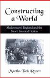 Constructing a World : Shakespeare's England and the New Historical Fiction, Rozett, Martha Tuck, 0791455521