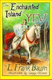 The Enchanted Island of Yew, L. Frank Baum, 0929605527