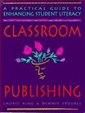 Classroom Publishing : A Practical Guide to Enhancing Student Literacy, King, Laurie and Stovall, Dennis, 0936085525