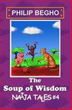The Soup of Wisdom, Philip Begho, 1470115522