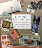 Living Legacies : How to Write, Illustrate and Share Your Life Stories, Elgin, Duane, 1573245526