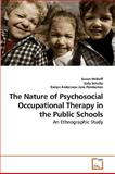 The Nature of Psychosocial Occupational Therapy in the Public Schools, Susan McDuff and Sally Schultz, 3639235525