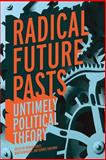 Radical Future Pasts : Untimely Political Theory, , 081314552X