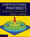 Computational Photonics : An Introduction with MATLAB, Wartak, Marek S., 1107005523