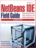 NetBeans IDE Field Guide : Developing Desktop, Web, Enterprise, and Mobile Applications, Keegan, Patrick and Champenois, Ludovic, 0132395525