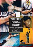Varieties of Personal Theologies : Charting the Beliefs and Values of American Young Adults, Gortner, David T., 1409425525