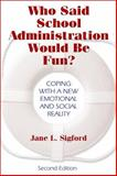 Who Said School Administration Would Be Fun? : Coping with a New Emotional and Social Reality, Sigford, Jane L., 141291552X