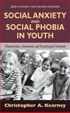 Social Anxiety and Social Phobia in Youth : Characteristics, Assessment, and Psychological Treatment, Kearney, Christopher, 1441935525