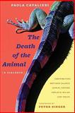 The Death of the Animal : A Dialogue, Cavalieri, Paola, 0231145527