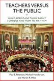 Teachers Versus the Public : What Americans Think about Schools and How to Fix Them, Peterson, Paul E. and Henderson, Michael, 0815725523