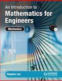 An Introduction to Mathematics for Engineers : Mechanics, Lee, Stephen, 0340965525