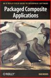 Packaged Composite Applications : An O'Reilly Field Guide to Enterprise Software, Woods, Dan, 0596005520