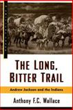 Long, Bitter Trail, Anthony F. Wallace, 0809015528
