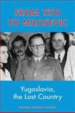 From Tito to Milosevic : Yugoslavia, the Lost Country, Brown, Michael Barratt, 085036552X