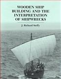 Wooden Ship Building and the Interpretation of Shipwrecks, Steffy, J. Richard, 0890965528