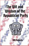 The Wit and Wisdom of the Republican Party, H. Roberts, 1466455527