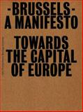 Brussels: A Manifesto Towards the Capital of Europe, Pier Vittorio Aureli, 9056625527