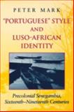 Portuguese Style and Luso-African Identity : Precolonial Senegambia, Sixteenth - Nineteenth Centuries, Mark, Peter and Mark, Peter A., 0253215528