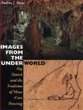 Images from the Underworld : Naj Tunich and the Tradition of Maya Cave Painting, Stone, Andrea J., 029275552X