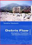 Debris Flow : Mechanics, Prediction and Countermeasures, Tamotsu Takahashi, 0415435528