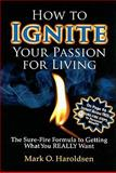 How To Ignite Your Passion for Living, Mark O. Haroldsen, 0898115523