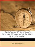 The China Collector's Pocket Companion by Mrs Bury Palliser, Bury Palliser, 1278415521