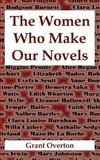 The Women Who Make Our Novels, Grant Overton, 1410215520