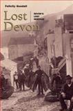 Lost Devon : Devon's Lost Heritage, Goodall, Felicity, 1841585521