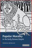 Popular Morality in the Early Roman Empire, Morgan, Teresa, 0521875536