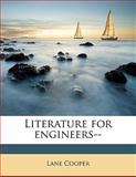 Literature for Engineers--, Lane Cooper, 1145645534