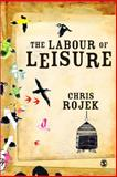 The Labour of Leisure : The Culture of Free Time, Rojek, Chris, 1412945534