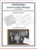 Family Maps of Jackson County, Michigan, Deluxe Edition : With Homesteads, Roads, Waterways, Towns, Cemeteries, Railroads, and More, Boyd, Gregory A., 1420315536