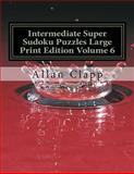 Intermediate Super Sudoku Puzzles Large Print Edition, Allan Clapp, 149979553X