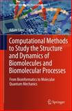 Computational Methods to Study the Structure and Dynamics of Biomolecules and Biomolecular Processes : From Bioinformatics to Molecular Quantum Mechanics, , 3642285538
