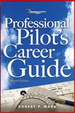 Professional Pilot's Career Guide, Mark, Robert P., 0071485538