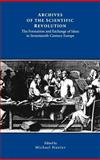 Archives of the Scientific Revolution : The Formation and Exchange of Ideas in Seventeenth-Century Europe, , 0851155537