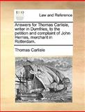 Answers for Thomas Carlisle, Writer in Dumfries, to the Petition and Complaint of John Herries, Merchant in Rotterdam, Thomas Carlisle, 1170385532