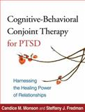 Cognitive-Behavioral Conjoint Therapy for PTSD : Harnessing the Healing Power of Relationships, Monson, Candice M. and Fredman, Steffany J., 1462505538